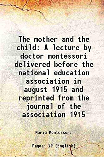9789333304498: The mother and the child A lecture by doctor montessori delivered before the national education association in august 1915 and reprinted from the journal of the association 1915 1915 [Hardcover]