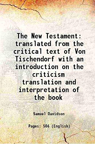 9789333304641: The New Testament translated from the critical text of Von Tischendorf with an introduction on the criticism translation and interpretation of the book 1875 [Hardcover]