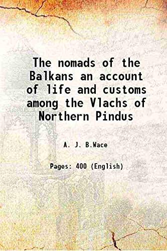 9789333304665: The nomads of the Balkans an account of life and customs among the Vlachs of Northern Pindus 1914 [Hardcover]