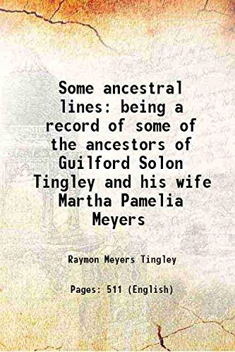 9789333305372: Some ancestral lines being a record of some of the ancestors of Guilford Solon Tingley and his wife Martha Pamelia Meyers 1935 [Hardcover]