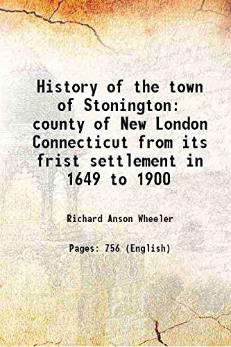9789333310024: History of the town of Stonington, county of New London, Connecticut, from its frist settlement in 1649 to 1900 1900 [Hardcover]