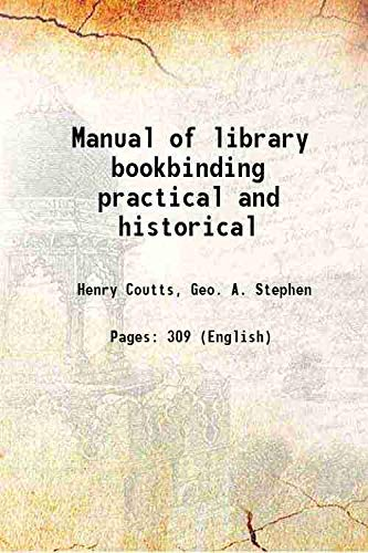 Manual of library bookbinding practical and historical: Henry Coutts, Geo.