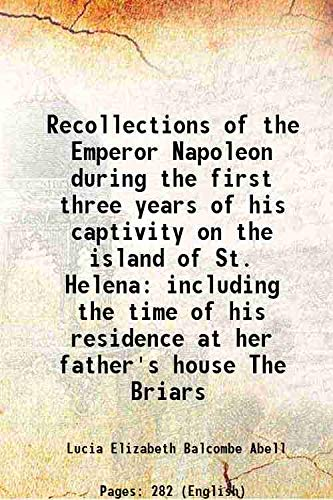 Recollections of the Emperor Napoleon during the: Lucia Elizabeth Balcombe