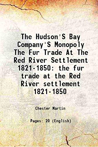 9789333312516: The Hudson's Bay Company's monopoly the fur trade at the Red River settlement 1821-1850 1919 [Hardcover]