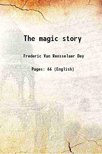 The magic story 1914 [Hardcover]: Frederic Van Rensselaer