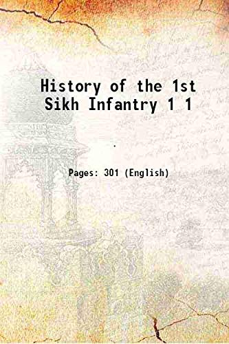 History of the 1st Sikh Infantry Volume: Anonymous