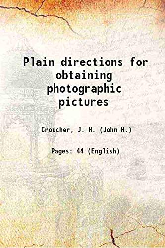 9789333319911: Plain directions for obtaining photographic pictures by the calotype, energiatype, and other processes on paper, including the chrysotype, cyanotype, chromotype, etc., etc, with all the latest improvements 1845 [Hardcover]