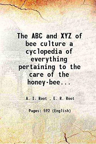 The Abc And Xyz Of Bee Culture: A. I. Root