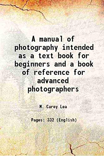 A manual of photography intended as a: M. Carey Lea