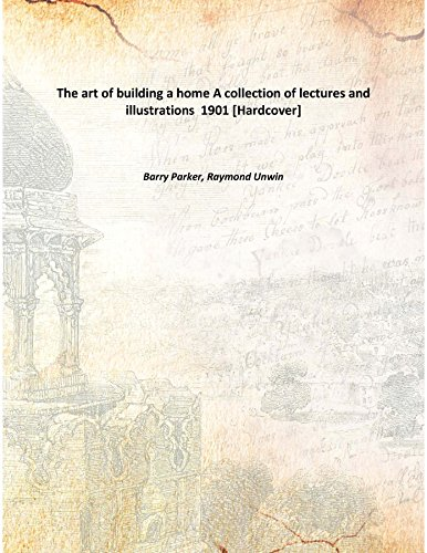 9789333320375: The art of building a home A collection of lectures and illustrations 1901 [Hardcover]