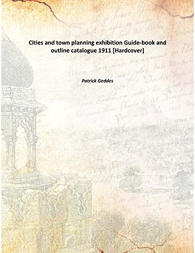 Cities and town planning exhibitionGuide-book and outline: Patrick Geddes