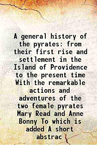 9789333322560: A general history of the pyrates from their first rise and settlement in the Island of Providence to the present time With the remarkable actions and adventures of the two female pyrates Mary Read and Anne Bonny To which is added A short [Hardcover]