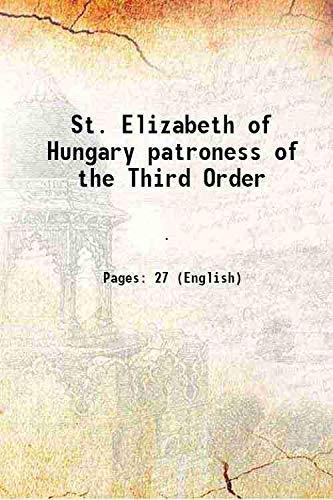St. Elizabeth of Hungary patroness of the: Anonoymous