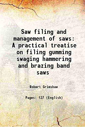Saw filing and management of saws A: Robert Grimshaw