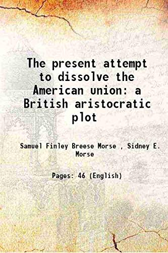 9789333324656: The present attempt to dissolve the American union : a British aristocratic plot 1862 [Hardcover]