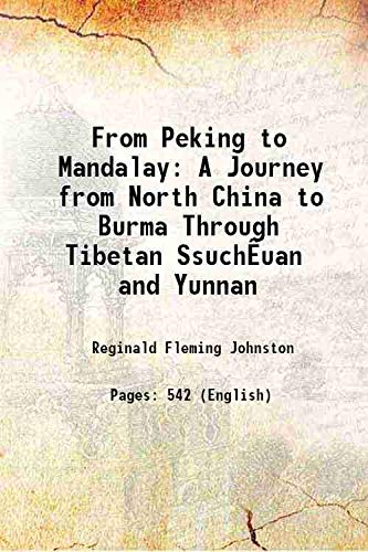 9789333326926: From Peking to Mandalay A Journey from North China to Burma Through Tibetan SsuchÊuan and Yunnan 1908 [Hardcover]