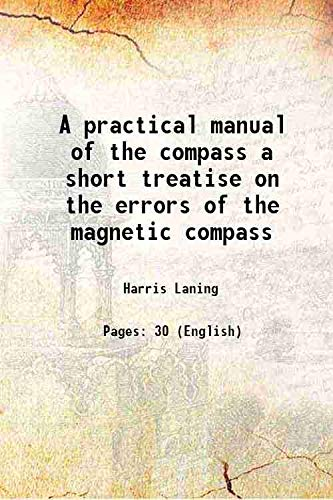 9789333327282: A practical manual of the compass a short treatise on the errors of the magnetic compass 1921 [Hardcover]