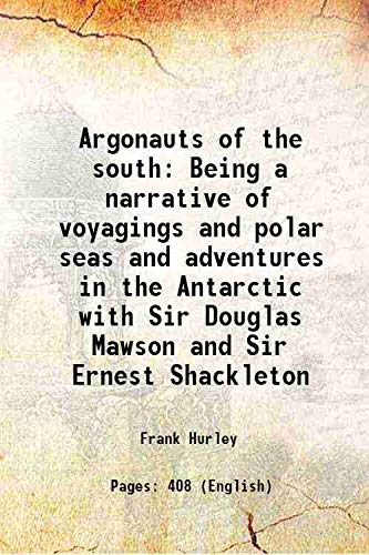 9789333327985: Argonauts of the south Being a narrative of voyagings and polar seas and adventures in the Antarctic with Sir Douglas Mawson and Sir Ernest Shackleton 1925 [Hardcover]