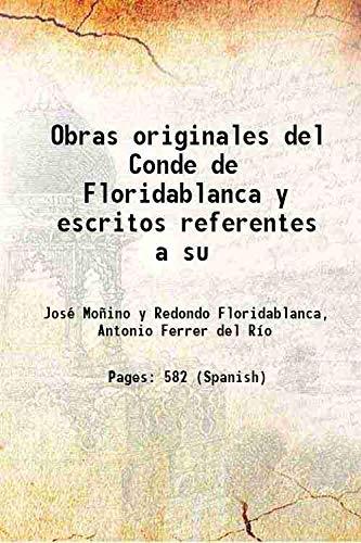 Obras originales del Conde de Floridablanca y: José Moñino y