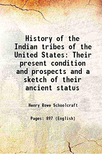 History of the Indian tribes of the: Henry Rowe Schoolcraft
