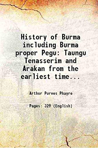 9789333330282: History of Burma including Burma proper Pegu Taungu Tenasserim and Arakan from the earliest time to the end of the first war with British India 1883 [Hardcover]