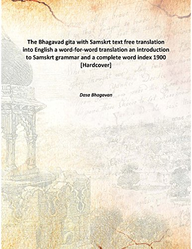9789333331913: The Bhagavad gita with Samskrt text free translation into English a word-for-word translation an introduction to Samskrt grammar and a complete word index 1900 [Hardcover]