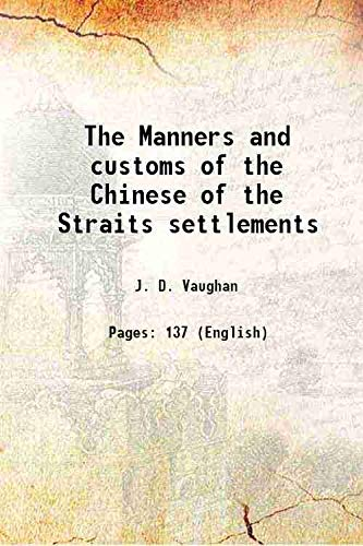The Manners and customs of the Chinese: J. D. Vaughan