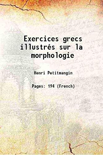 Exercices grecs illustrés sur la morphologie 1932: Henri Petitmangin