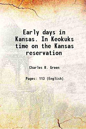 9789333336284: Early days in Kansas. In Keokuks time on the Kansas reservation 1913 [Hardcover]