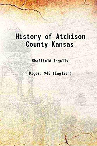 9789333336581: History of Atchison County, Kansas 1916 [Hardcover]
