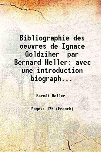 Bibliographie des oeuvres de Ignace Goldziher par: Bernát Heller
