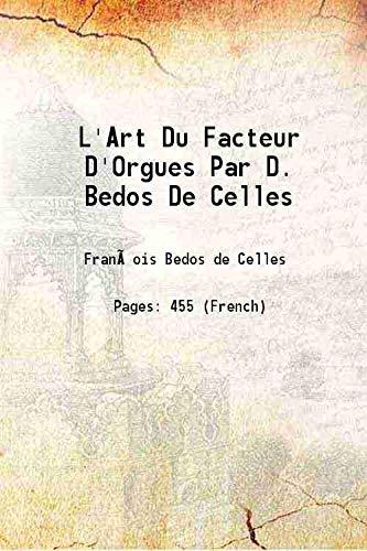 L'Art Du Facteur D'Orgues Par D. Bedos: FranA§ois Bedos de
