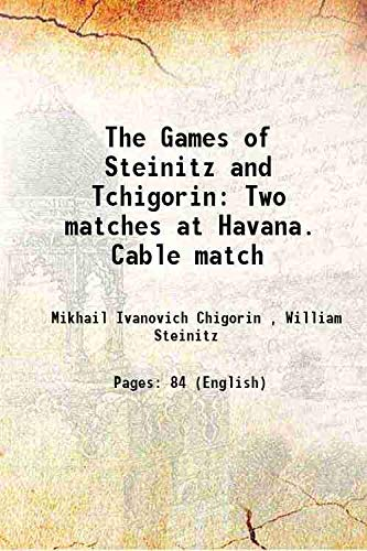 9789333337953: The Games of Steinitz and Tchigorin Two matches at Havana. Cable match 1892 [Hardcover]