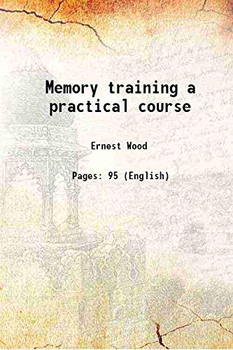 Memory training a practical course 1920 [Hardcover]: Ernest Wood