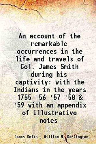 9789333339391: An account of the remarkable occurrences in the life and travels of Col. James Smith, during his captivity with the Indians, in the years 1755, '56, '57, '58, & '59. With an appendix of illustrative notes 1907 [Hardcover]