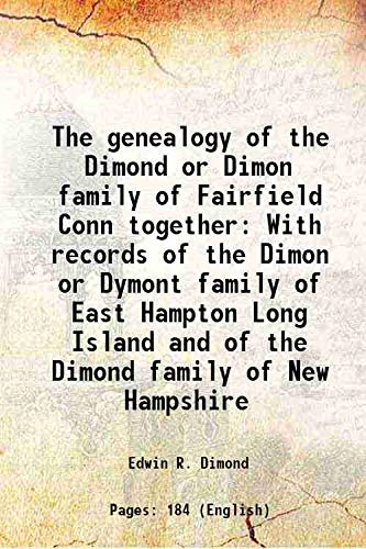 9789333339674: The genealogy of the Dimond or Dimon family of Fairfield Conn together With records of the Dimon or Dymont family of East Hampton Long Island and of the Dimond family of New Hampshire 1891 [Hardcover]