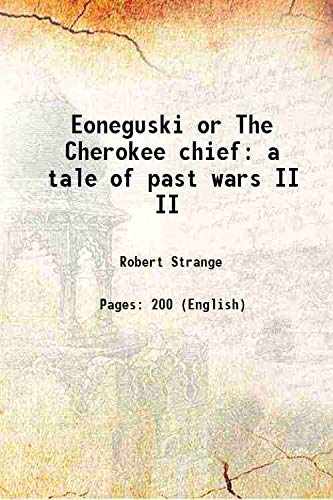 9789333340250: Eoneguski or The Cherokee chief a tale of past wars Vol: II 1839 [Hardcover]
