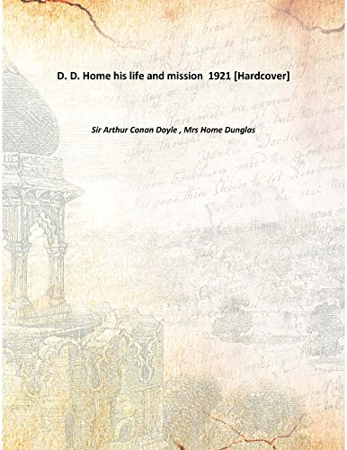 9789333342209: D. D. Home his life and mission 1921 [Hardcover]