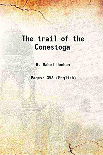 The trail of the Conestoga [Hardcover]: B. Mabel Dunham