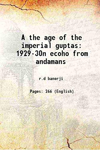 9789333343435: A the age of the imperial guptas 1929-30n ecoho from andamans 1933 [Hardcover]