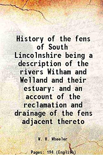 9789333343541: History of the fens of South Lincolnshire being a description of the rivers Witham and Welland and their estuary and an account of the reclamation and drainage of the fens adjacent thereto 1868 [Hardcover]
