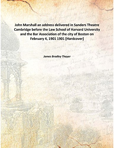 John Marshall an address delivered in Sanders: James Bradley Thayer