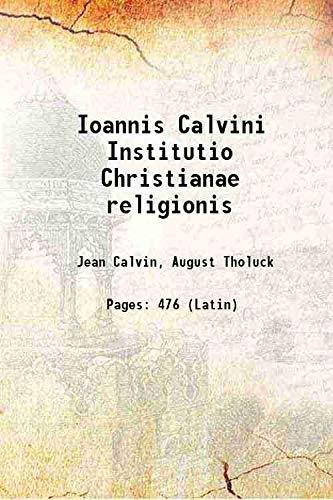 Ioannis Calvini Institutio Christianae religionis 1841 [Hardcover]: Jean Calvin, August