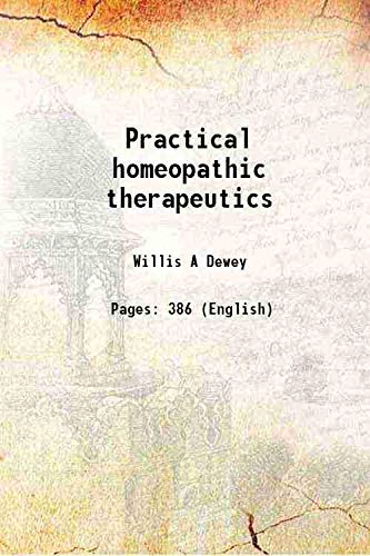Practical homeopathic therapeutics 1901 [Hardcover]: Willis A Dewey