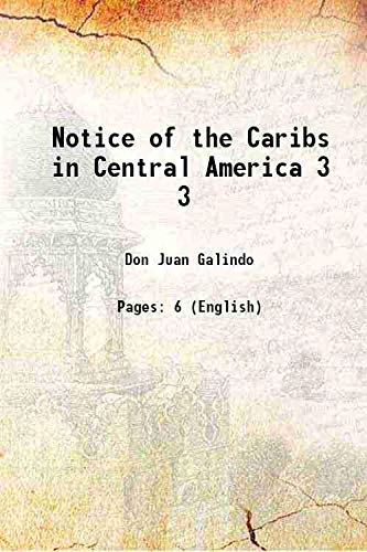 9789333348911: Notice of the Caribs in Central America Vol: 3 1833 [Hardcover]