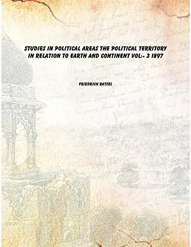 9789333350334: Studies in Political Areas The Political Territory in Relation to Earth and Continent Vol: 3 1897 [Hardcover]