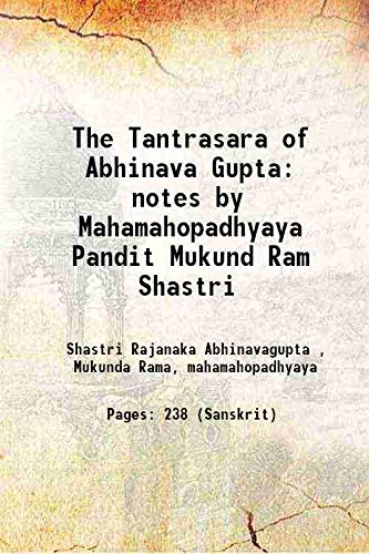 The Tantrasara of Abhinava Gupta notes by: Shastri Rajanaka Abhinavagupta