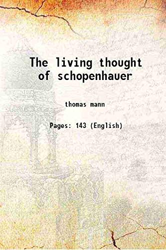 The living thought of schopenhauer 1940 [HARDCOVER]: thomas mann