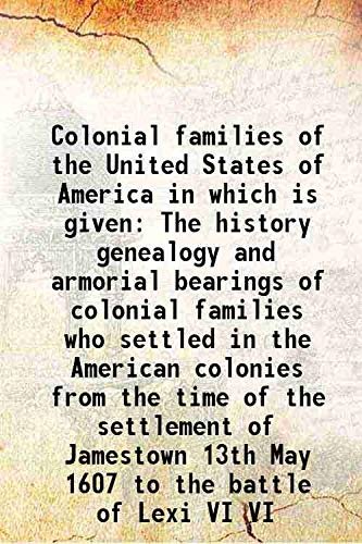 9789333355025: Colonial families of the United States of America in which is given The history genealogy and armorial bearings of colonial families who settled in the American colonies from the time of the settlement of Jamestown 13th May 1607 to the [Hardcover]
