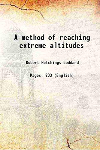 A method of reaching extreme altitudes 1919: Robert Hutchings Goddard